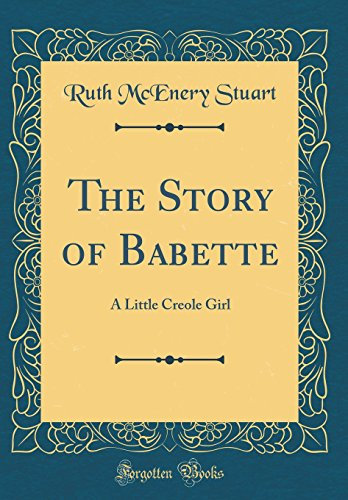 9780260062901: The Story of Babette: A Little Creole Girl (Classic Reprint)