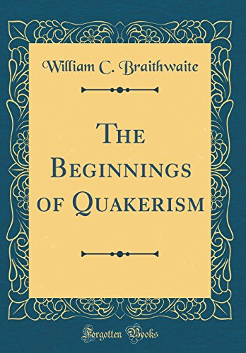 9780260073358: The Beginnings of Quakerism (Classic Reprint)