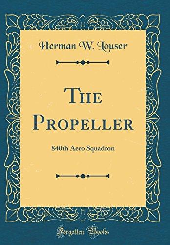 The Propeller: 840th Aero Squadron (Classic Reprint): Herman W Louser