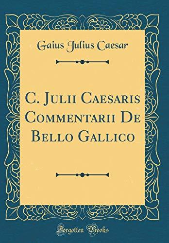 9780260097248: C. Julii Caesaris Commentarii De Bello Gallico (Classic Reprint)