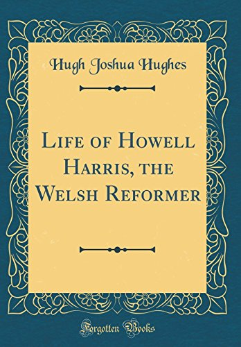 9780260099266: Life of Howell Harris, the Welsh Reformer (Classic Reprint)