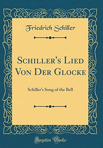 Schiller's Lied Von Der Glocke: Schiller's Song: Schiller, Friedrich