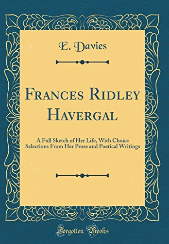 9780260107077: Frances Ridley Havergal: A Full Sketch of Her Life, With Choice Selections From Her Prose and Poetical Writings (Classic Reprint)