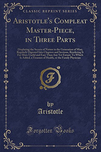 Aristotle's Compleat Master-Piece, in Three Parts: Displaying: Aristotle, Aristotle