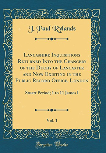 Lancashire Inquisitions Returned Into the Chancery of: J Paul Rylands