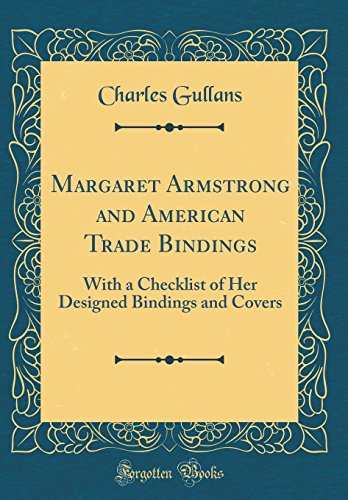 Margaret Armstrong and American Trade Bindings: With: Charles Gullans