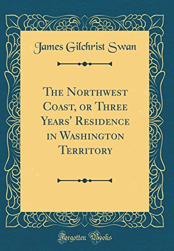 9780260151537: The Northwest Coast, or Three Years' Residence in Washington Territory (Classic Reprint)