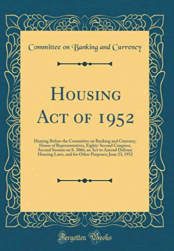 Housing Act of 1952: Hearing Before the: Committee On Banking