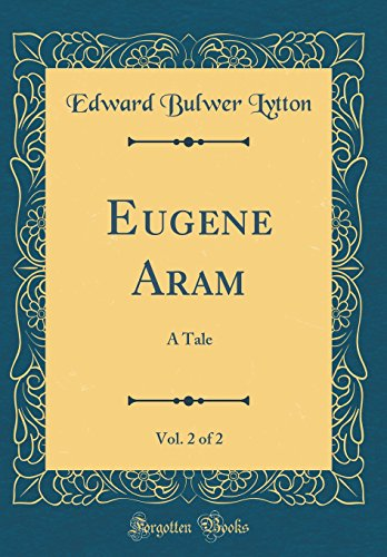 9780260173638: Eugene Aram, Vol. 2 of 2: A Tale (Classic Reprint)
