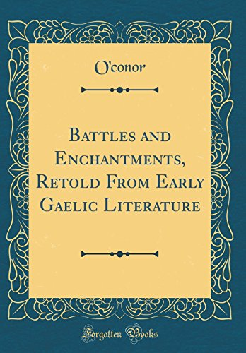 9780260181237: Battles and Enchantments, Retold from Early Gaelic Literature (Classic Reprint)