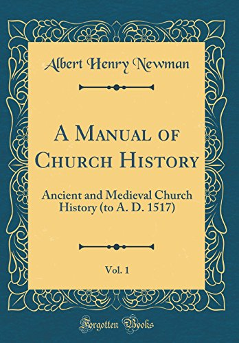 9780260185075: A Manual of Church History, Vol. 1: Ancient and Medieval Church History (to A. D. 1517) (Classic Reprint)