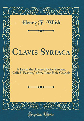 9780260189103: Clavis Syriaca: A Key to the Ancient Syriac Version, Called peshito, of the Four Holy Gospels (Classic Reprint)