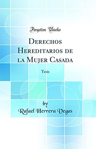 Derechos Hereditarios de la Mujer Casada: Tesis: Vegas, Rafael Herrera