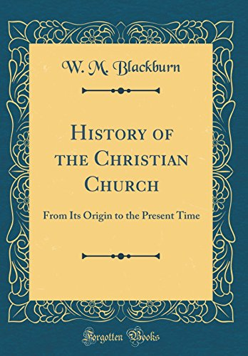 9780260212696: History of the Christian Church: From Its Origin to the Present Time (Classic Reprint)