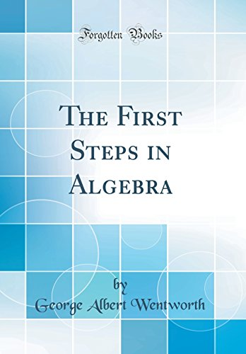 9780260215932: The First Steps in Algebra (Classic Reprint)