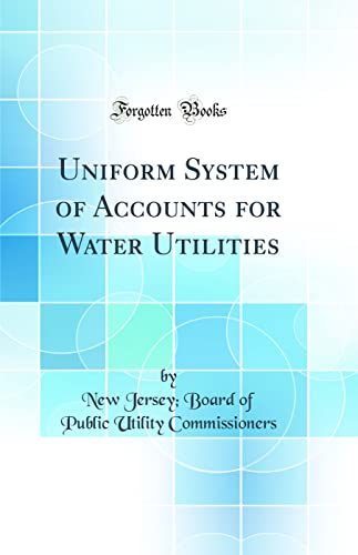 9780260269300: Uniform System of Accounts for Water Utilities (Classic Reprint)