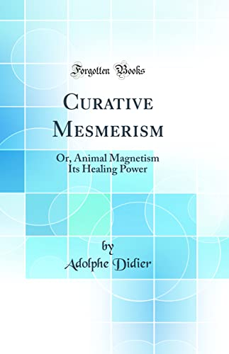 9780260297297: Curative Mesmerism: Or, Animal Magnetism Its Healing Power (Classic Reprint)