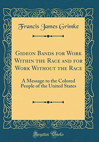 9780260316264: Gideon Bands for Work Within the Race and for Work Without the Race: A Message to the Colored People of the United States (Classic Reprint)