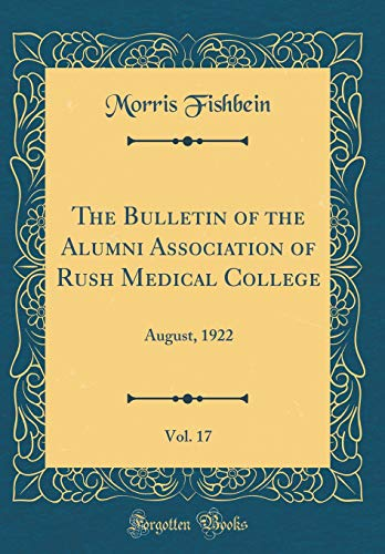 9780260339010: The Bulletin of the Alumni Association of Rush Medical College, Vol. 17: August, 1922 (Classic Reprint)