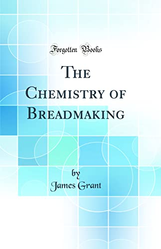 9780260344540: The Chemistry of Breadmaking (Classic Reprint)