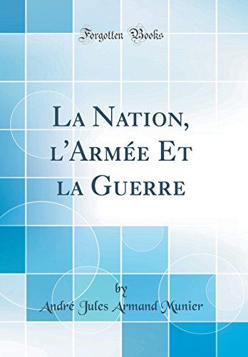 La Nation, l Armée Et la Guerre: André Jules Armand