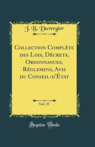 9780260358462: Collection Complète des Lois, Décrets, Ordonnances, Réglemens, Avis du Conseil-d'État, Vol. 27 (Classic Reprint)