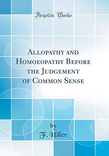 9780260362728: Allopathy and Homoeopathy Before the Judgement of Common Sense (Classic Reprint)