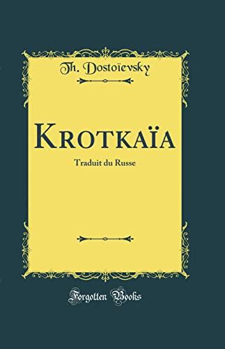 Krotkaia: Traduit Du Russe (Classic Reprint) (French: Dostoievsky, Th