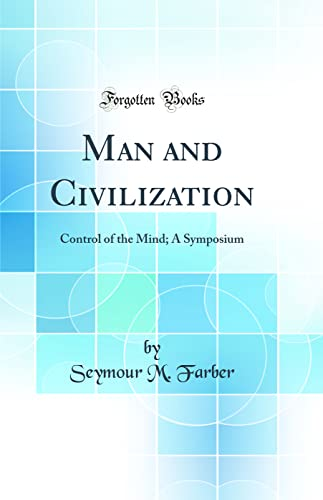 9780260369598: Man and Civilization: Control of the Mind; A Symposium (Classic Reprint)