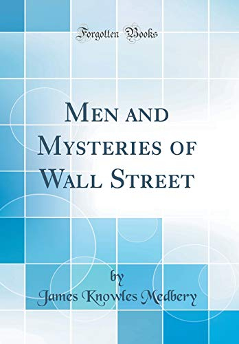 9780260394286: Men and Mysteries of Wall Street (Classic Reprint)