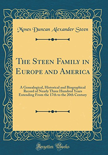 9780260441850: The Steen Family in Europe and America: A Genealogical, Historical and Biographical Record of Nearly Three Hundred Years Extending from the 17th to the 20th Century (Classic Reprint)