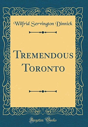9780260529275: Tremendous Toronto (Classic Reprint)