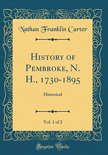 9780260536129: History of Pembroke, N. H., 1730-1895, Vol. 1 of 2: Historical (Classic Reprint)