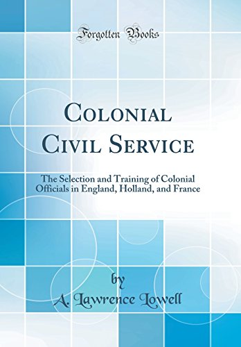 9780260547378: Colonial Civil Service: The Selection and Training of Colonial Officials in England, Holland, and France (Classic Reprint)
