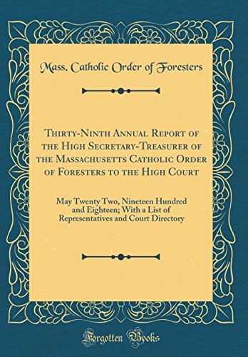 9780260619020: Thirty-Ninth Annual Report of the High Secretary-Treasurer of the Massachusetts Catholic Order of Foresters to the High Court: May Twenty Two, ... and Court Directory (Classic Reprint)