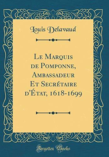 9780260634009: Le Marquis de Pomponne, Ambassadeur Et Secrétaire d'État, 1618-1699 (Classic Reprint) (French Edition)