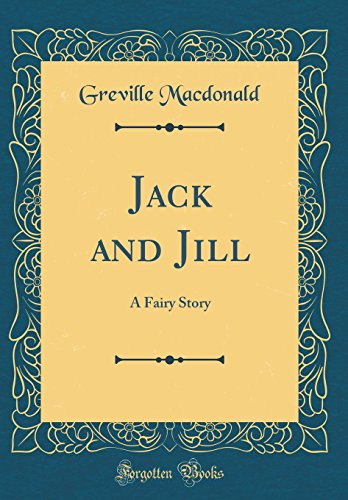 Jack and Jill: A Fairy Story (Classic: Greville MacDonald
