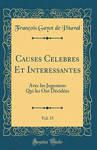 Causes Celebres Et Interessantes, Vol. 15: Avec: Pitaval, François Gayot