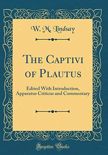 9780260716668: The Captivi of Plautus: Edited With Introduction, Apparatus Criticus and Commentary (Classic Reprint)