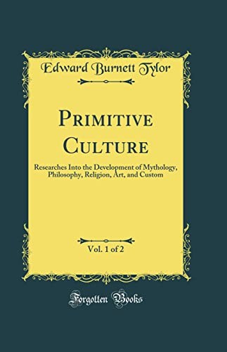 9780260748799: Primitive Culture, Vol. 1 of 2: Researches Into the Development of Mythology, Philosophy, Religion, Art, and Custom (Classic Reprint)