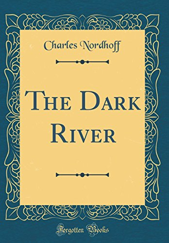 The Dark River (Classic Reprint): Charles Nordhoff