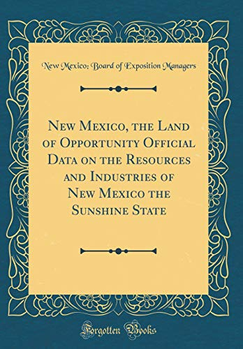 9780260766885: New Mexico, the Land of Opportunity Official Data on the Resources and Industries of New Mexico the Sunshine State (Classic Reprint)