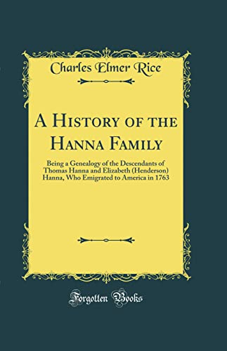 9780260790606: A History of the Hanna Family: Being a Genealogy of the Descendants of Thomas Hanna and Elizabeth (Henderson) Hanna, Who Emigrated to America in 1763 (Classic Reprint)