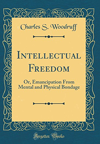 Intellectual Freedom: Or, Emancipation From Mental and: Charles S. Woodruff