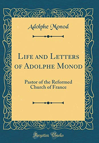 9780260832962: Life and Letters of Adolphe Monod: Pastor of the Reformed Church of France (Classic Reprint)