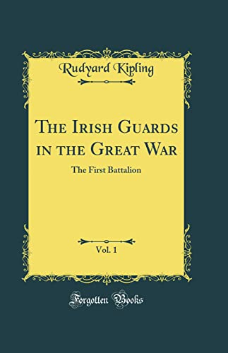 9780260842442: The Irish Guards in the Great War, Vol. 1: The First Battalion (Classic Reprint)