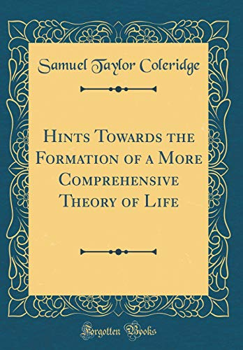 9780260853943: Hints Towards the Formation of a More Comprehensive Theory of Life (Classic Reprint)
