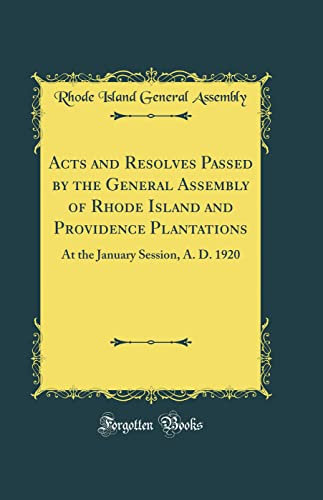 9780260868398: Acts and Resolves Passed by the General Assembly of Rhode Island and Providence Plantations: At the January Session, A. D. 1920 (Classic Reprint)