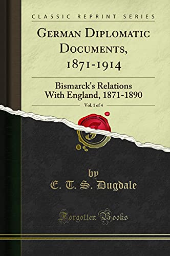 German Diplomatic Documents, 1871-1914, Vol. 1 of: E T S