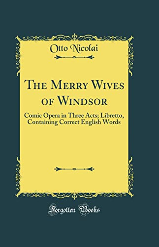 9780260913425: The Merry Wives of Windsor: Comic Opera in Three Acts; Libretto, Containing Correct English Words (Classic Reprint)
